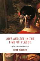 Love and Sex in the Time of Plague: A Decameron Renaissance - I Tatti Studies in Italian Renaissance History (Hardback)