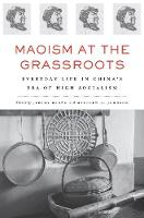 Maoism at the Grassroots: Everyday Life in China's Era of High Socialism (Hardback)