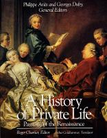 A History of Private Life: Passions of the Renaissance Volume III (Paperback)