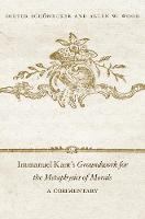 Immanuel Kant's <i>Groundwork for the Metaphysics of Morals</i>: A Commentary (Hardback)