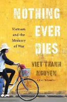 Nothing Ever Dies: Vietnam and the Memory of War (Hardback)