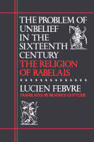 The Problem of Unbelief in the Sixteenth Century: The Religion of Rabelais (Paperback)