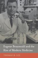 Eugene Braunwald and the Rise of Modern Medicine (Hardback)