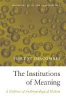 The Institutions of Meaning: A Defense of Anthropological Holism (Hardback)