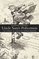 Uncle Sam's Policemen: The Pursuit of Fugitives across Borders (Hardback)