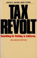 Tax Revolt: Something for Nothing in California, Enlarged Edition (Paperback)