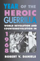 Year of the Heroic Guerrilla: World Revolution and Counterrevolution in 1968 (Paperback)