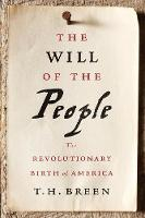 The Will of the People: The Revolutionary Birth of America (Hardback)