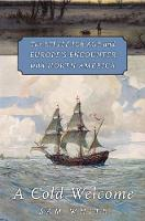 A Cold Welcome: The Little Ice Age and Europe's Encounter with North America (Hardback)