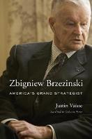 Zbigniew Brzezinski: America's Grand Strategist (Hardback)