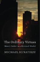 The Ordinary Virtues: Moral Order in a Divided World (Hardback)