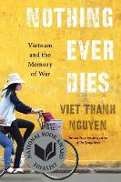 Nothing Ever Dies: Vietnam and the Memory of War (Paperback)