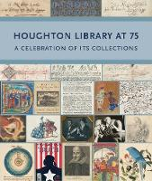 Houghton Library at 75: A Celebration of its Collections - Houghton Library Publications (Paperback)