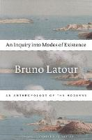 An Inquiry into Modes of Existence: An Anthropology of the Moderns (Paperback)