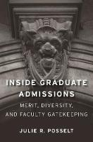 Inside Graduate Admissions: Merit, Diversity, and Faculty Gatekeeping (Paperback)