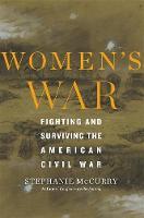 Women's War: Fighting and Surviving the American Civil War (Hardback)
