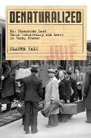 Denaturalized: How Thousands Lost Their Citizenship and Lives in Vichy France (Hardback)