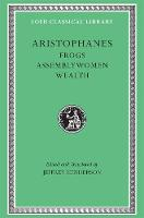 Frogs: WITH Assemblywoman AND Wealth - Loeb Classical Library v. 180 (Hardback)