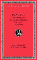 The Merchant. The Braggart Soldier. The Ghost. The Persian - Loeb Classical Library (Hardback)