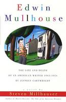 Edwin Mullhouse: The Life and Death of an American Writer 1943-1954 by Jeffrey Cartwright (Paperback)