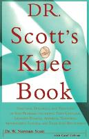 Dr. Scott's Knee Book: Symptoms, Diagnosis, and Treatment of Knee Problems Including Torn Cartilage, Ligament Damage, Arthritis, Tendinitis, Arthroscopic Surgery, and Total Knee Replacement (Paperback)