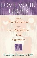 Love Your Looks: How to Stop Criticizing and Start Appreciating Your Appearance (Paperback)
