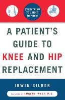 """A Patient's Guide To Knee and Hip Replacement,: Everything You Need to Know "" (Paperback)"