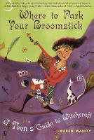 Where to Park Your Broomstick: A Teen's Guide to Witchcraft (Paperback)
