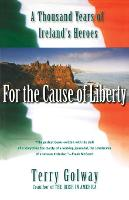 For the Cause of Liberty: A Thousand Years of Ireland's Heroes (Paperback)