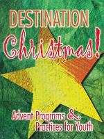 Destination Christmas: Advent Programs and Practices for Youth (Paperback)