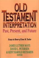 Old Testament Interpretation: Past, Present, and Future : Essays in Honor of Gene M. Tucker (Paperback)
