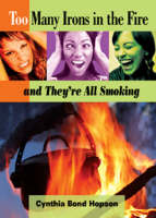 Too Many Irons in the Fire: And They're All Smoking (Paperback)