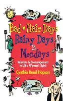 Bad Hair Days, Rainy Days and Mondays: Wisdom and Encouragement to Lift and Woman's Spirit (Paperback)