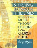 Singing Between the Lines: Fifteen-Minute Music Theory Lessons for Your Church Choir (Paperback)