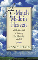 A Match Made in Heaven: A Bible-based Guide to Deepening Your Relationship with God (Paperback)