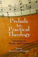 Prelude to Practical Theology: Variations on Theory and Practice (Paperback)