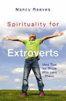 Spirituality for Extroverts: And Tips for Those Who Love Them (Paperback)