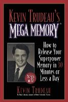 Kevin Trudeau's Mega Memory: How to Release Your Superpower Memory (Paperback)