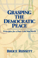 Grasping the Democratic Peace: Principles for a Post-Cold War World (Paperback)
