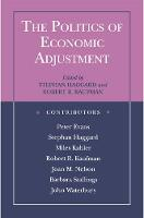 The Politics of Economic Adjustment: International Constraints, Distributive Conflicts and the State (Paperback)