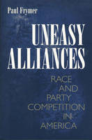 Uneasy Alliances: Race and Party Competition in America - Princeton Studies in American Politics: Historical, International and Comparative Perspectives (Paperback)