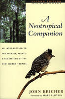 A Neotropical Companion: An Introduction to the Animals, Plants, and Ecosystems of the New World Tropics - Revised and Expanded Second Edition (Paperback)