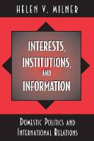 Interests, Institutions, and Information: Domestic Politics and International Relations (Paperback)
