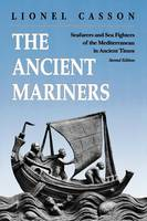 The Ancient Mariners: Seafarers and Sea Fighters of the Mediterranean in Ancient Times. - Second Edition (Paperback)