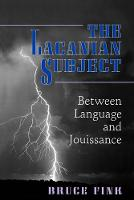 The Lacanian Subject: Between Language and Jouissance (Paperback)