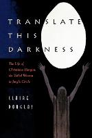Translate this Darkness: The Life of Christiana Morgan, the Veiled Woman in Jung's Circle (Paperback)