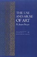 The Use and Abuse of Art - Bollingen Series (General) 69 (Paperback)
