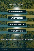Emergent Actors in World Politics: How States and Nations Develop and Dissolve - Princeton Studies in Complexity 2 (Paperback)