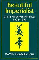 Beautiful Imperialist: China Perceives America, 1972-1990 (Paperback)