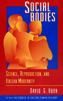 Social Bodies: Science, Reproduction, and Italian Modernity - Princeton Studies in Culture/Power/History (Paperback)